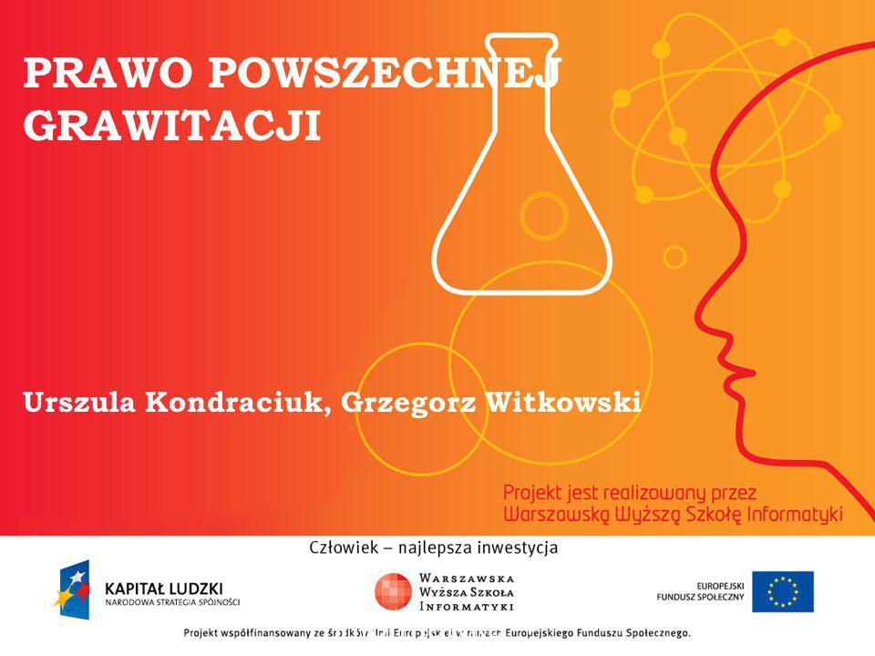 PRAWO POWSZECHNEJ GRAWITACJI Urszula Kondraciuk, Grzegorz Witkowski informatyka + 2