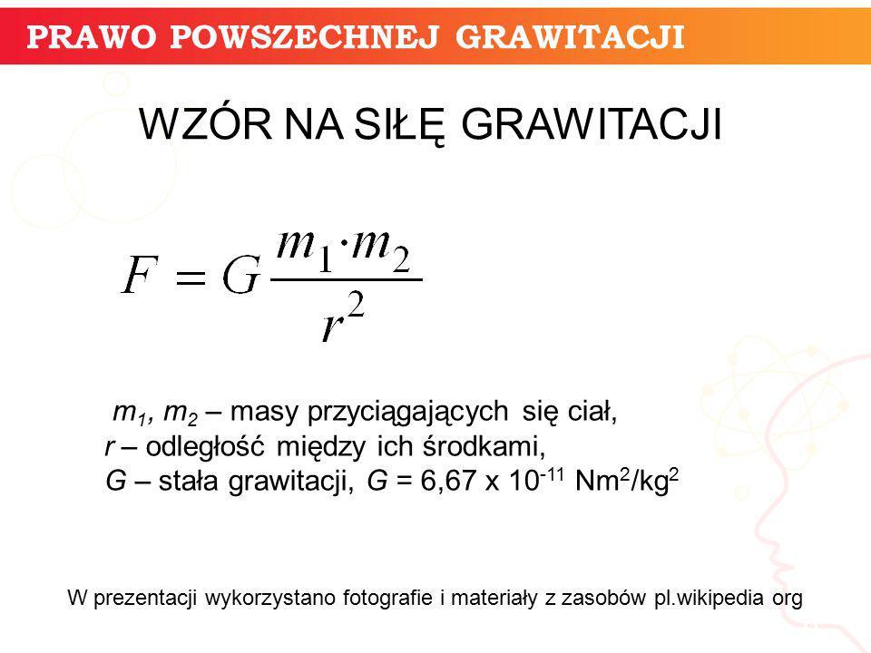 PRAWO POWSZECHNEJ GRAWITACJI informatyka + 6 WZÓR NA SIŁĘ GRAWITACJI m 1, m 2 – masy przyciągających się ciał, r – odległość między ich środkami, G –