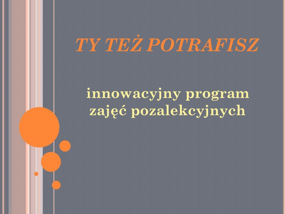 TY TEŻ POTRAFISZ innowacyjny program zajęć pozalekcyjnych