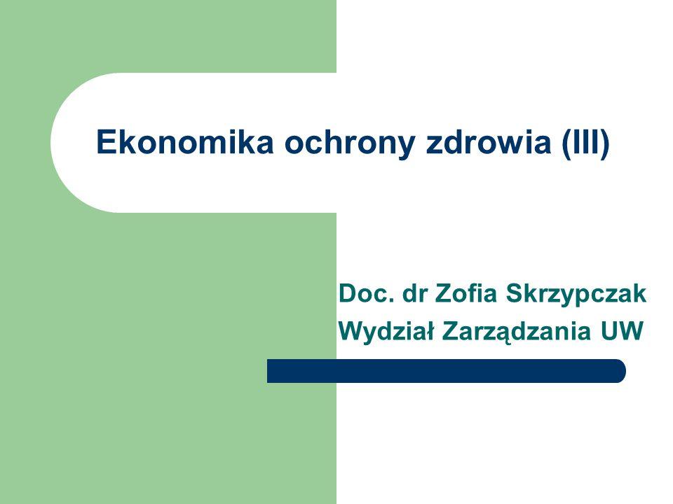 Ekonomika ochrony zdrowia (III) Doc. dr Zofia Skrzypczak Wydział Zarządzania UW