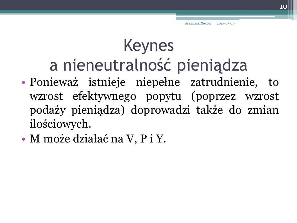 Keynes a nieneutralność pieniądza Ponieważ istnieje niepełne zatrudnienie, to wzrost efektywnego popytu (poprzez wzrost podaży pieniądza) doprowadzi t