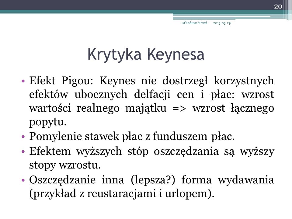 Krytyka Keynesa Efekt Pigou: Keynes nie dostrzegł korzystnych efektów ubocznych delfacji cen i płac: wzrost wartości realnego majątku => wzrost łączne