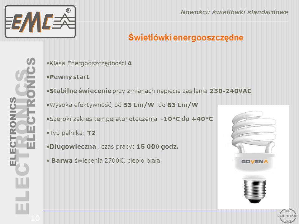 10 Świetlówki energooszczędne Nowości: świetlówki standardowe Klasa Energooszczędności A Pewny start Stabilne świecenie przy zmianach napięcia zasilan