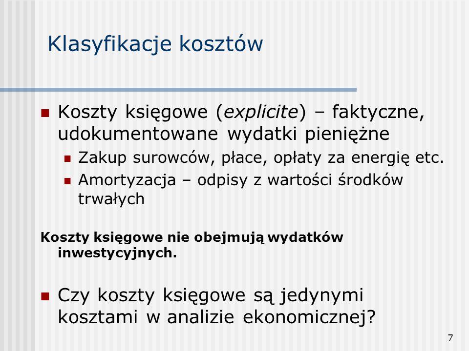 7 Klasyfikacje kosztów Koszty księgowe (explicite) – faktyczne, udokumentowane wydatki pieniężne Zakup surowców, płace, opłaty za energię etc. Amortyz