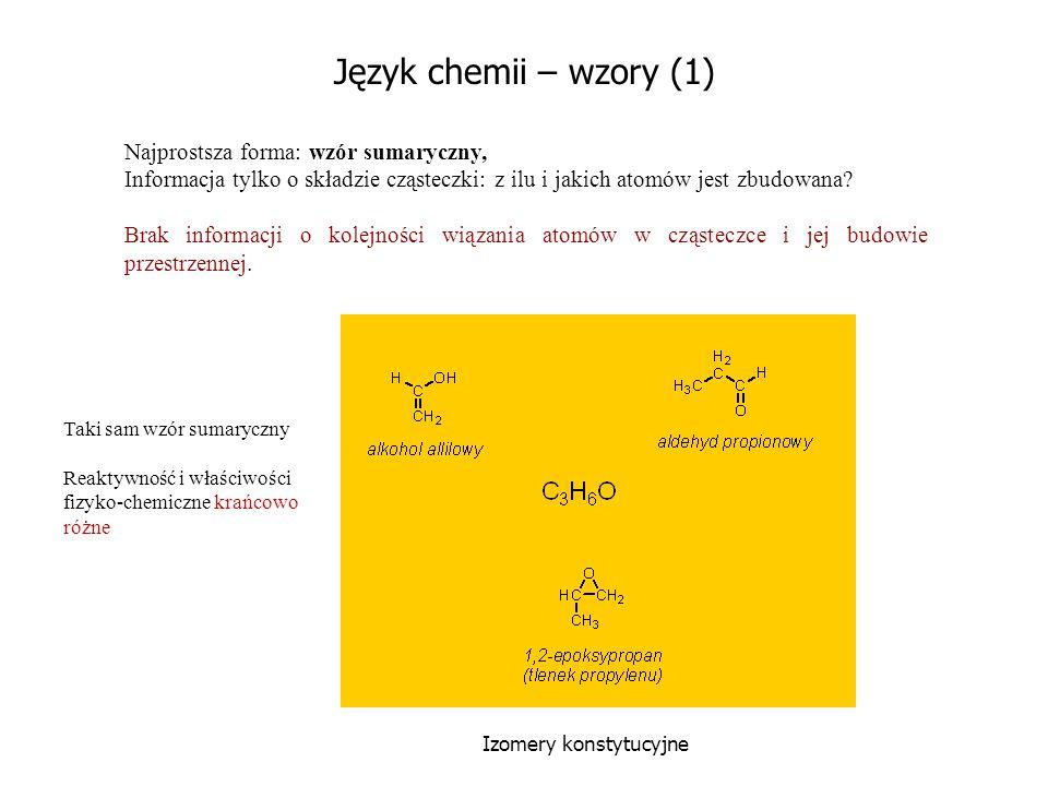 Język chemii – wzory (1) Najprostsza forma: wzór sumaryczny, Informacja tylko o składzie cząsteczki: z ilu i jakich atomów jest zbudowana? Brak inform