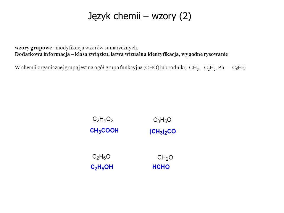 Język chemii – wzory (2) wzory grupowe - modyfikacja wzorów sumarycznych, Dodatkowa informacja – klasa związku, łatwa wizualna identyfikacja, wygodne