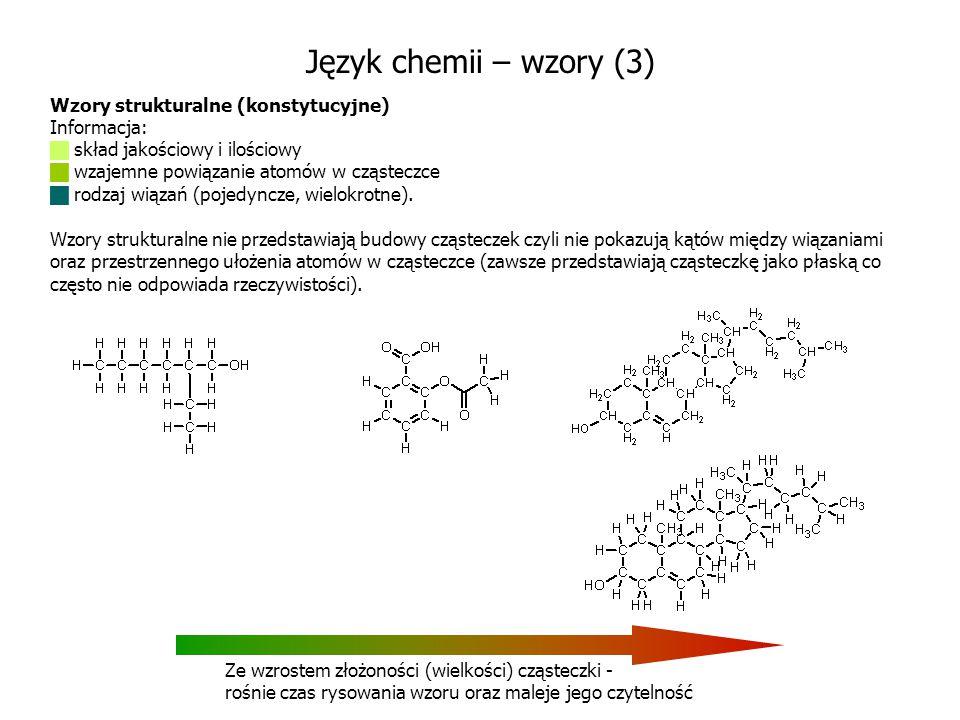 Język chemii – wzory (3) Wzory strukturalne (konstytucyjne) Informacja:  skład jakościowy i ilościowy  wzajemne powiązanie atomów w cząsteczce  rod