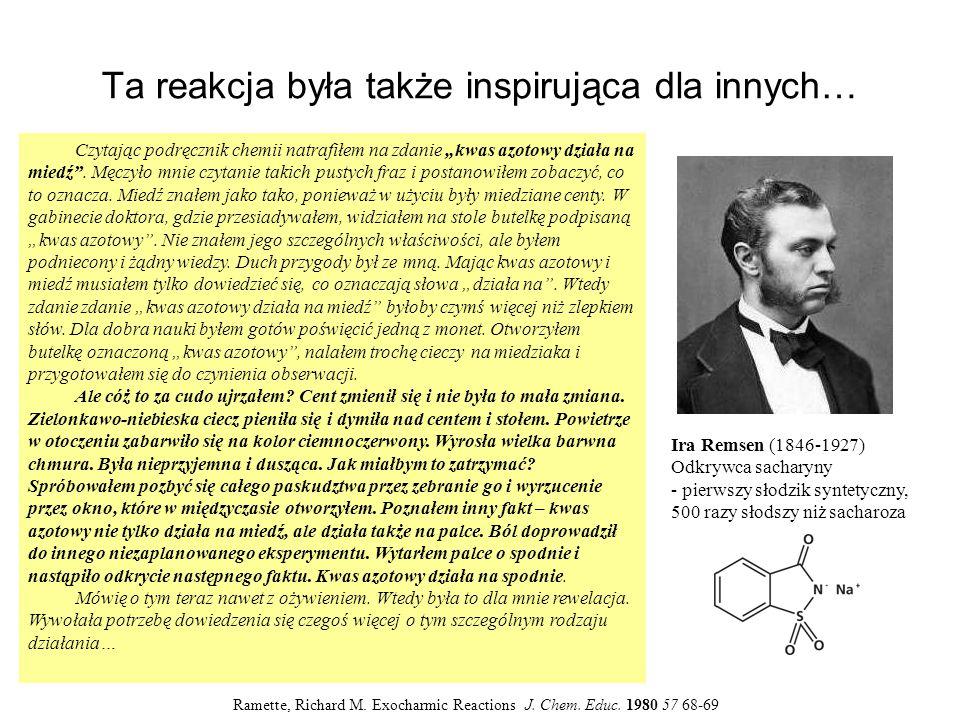 Ta reakcja była także inspirująca dla innych… Ramette, Richard M. Exocharmic Reactions J. Chem. Educ. 1980 57 68-69 Czytając podręcznik chemii natrafi