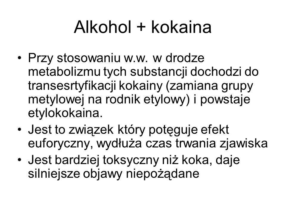 Alkohol + kokaina Przy stosowaniu w.w. w drodze metabolizmu tych substancji dochodzi do transesrtyfikacji kokainy (zamiana grupy metylowej na rodnik e