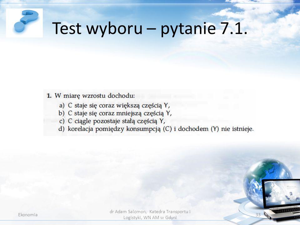Test wyboru – pytanie 7.1. Ekonomia dr Adam Salomon, Katedra Transportu i Logistyki, WN AM w Gdyni 33