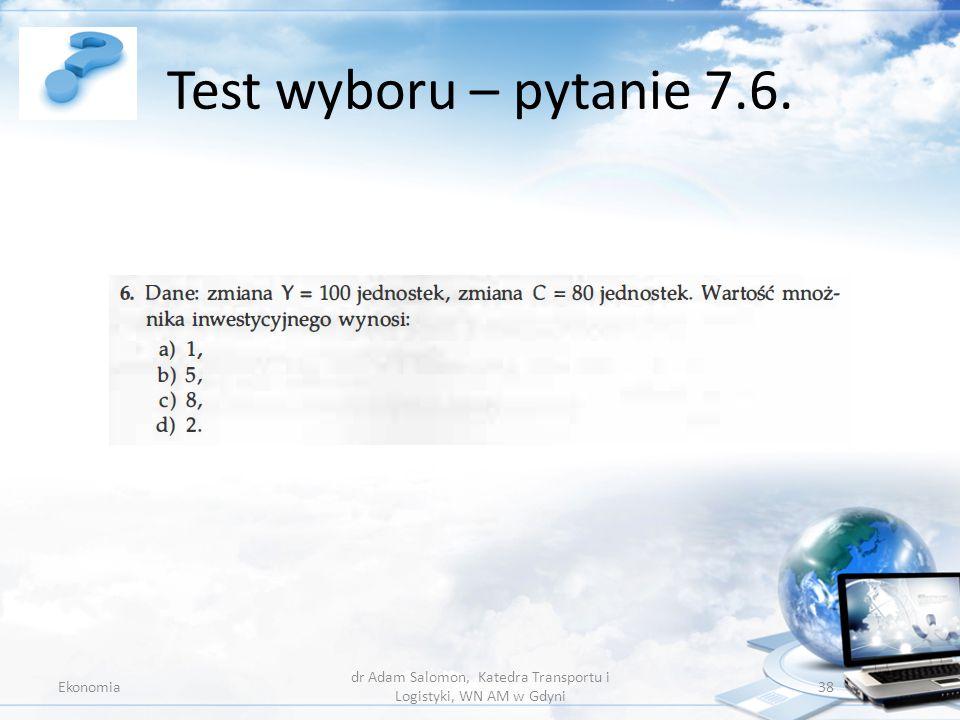 Test wyboru – pytanie 7.6. Ekonomia dr Adam Salomon, Katedra Transportu i Logistyki, WN AM w Gdyni 38