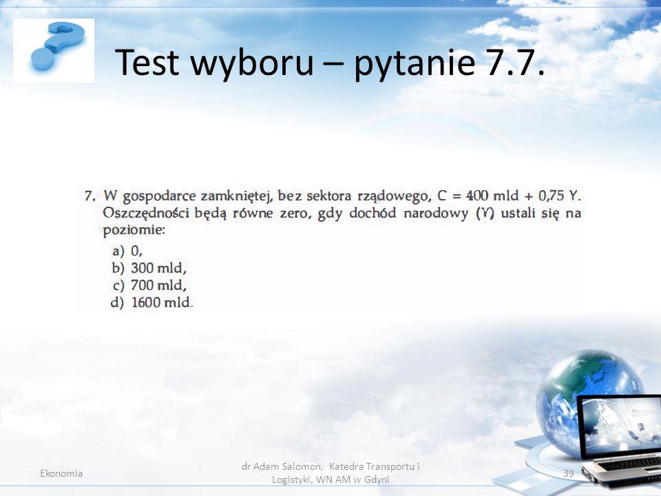 Test wyboru – pytanie 7.7. Ekonomia dr Adam Salomon, Katedra Transportu i Logistyki, WN AM w Gdyni 39