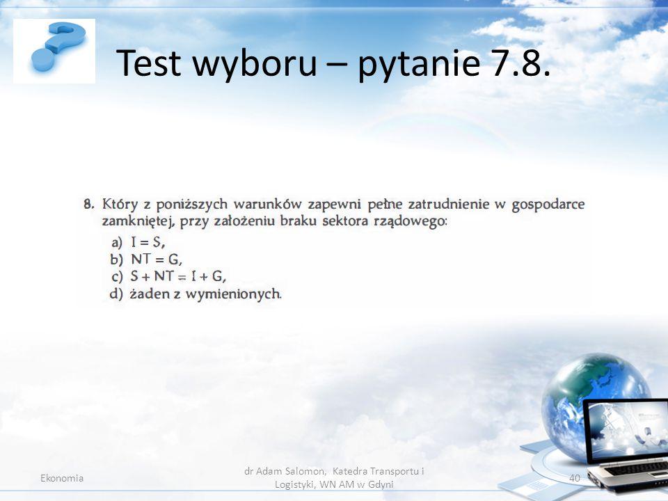 Test wyboru – pytanie 7.8. Ekonomia dr Adam Salomon, Katedra Transportu i Logistyki, WN AM w Gdyni 40