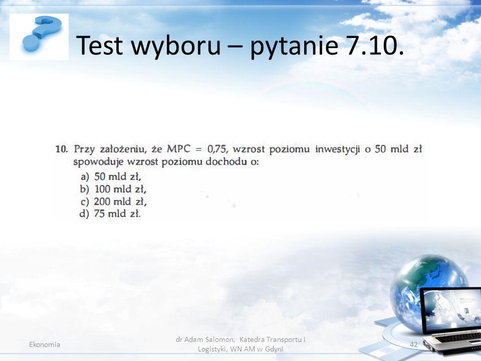 Test wyboru – pytanie 7.10. Ekonomia dr Adam Salomon, Katedra Transportu i Logistyki, WN AM w Gdyni 42