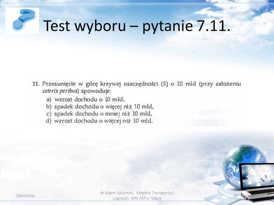 Test wyboru – pytanie 7.11. Ekonomia dr Adam Salomon, Katedra Transportu i Logistyki, WN AM w Gdyni 43