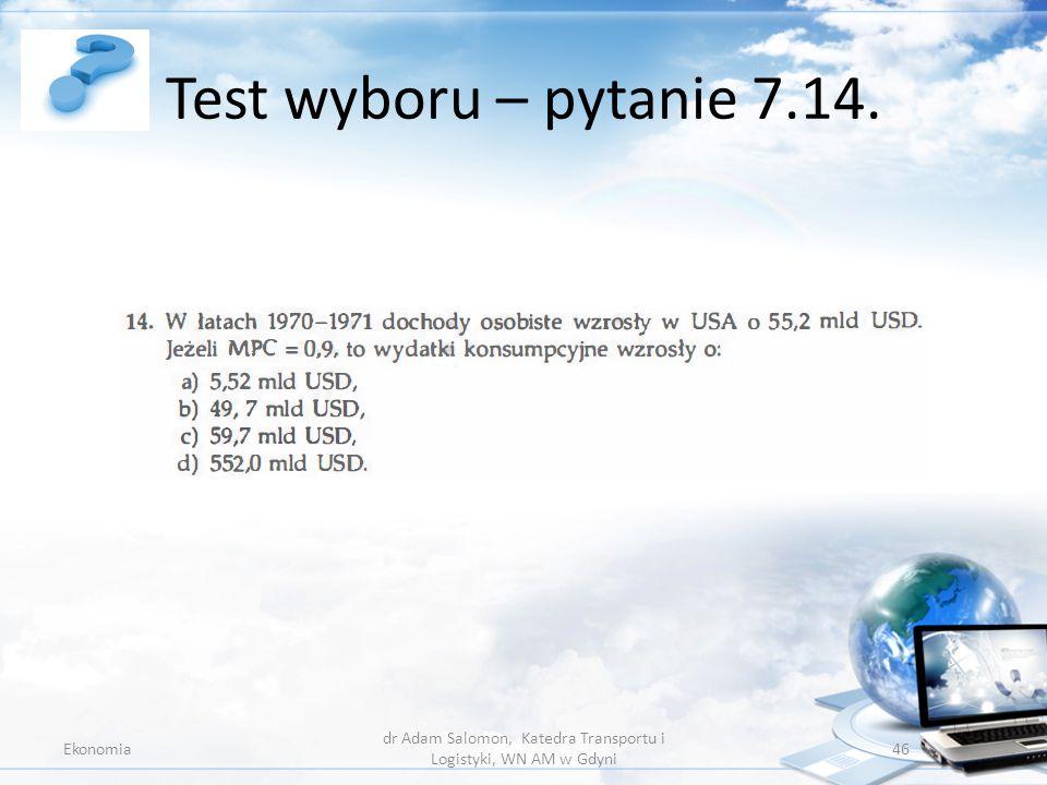 Test wyboru – pytanie 7.14. Ekonomia dr Adam Salomon, Katedra Transportu i Logistyki, WN AM w Gdyni 46