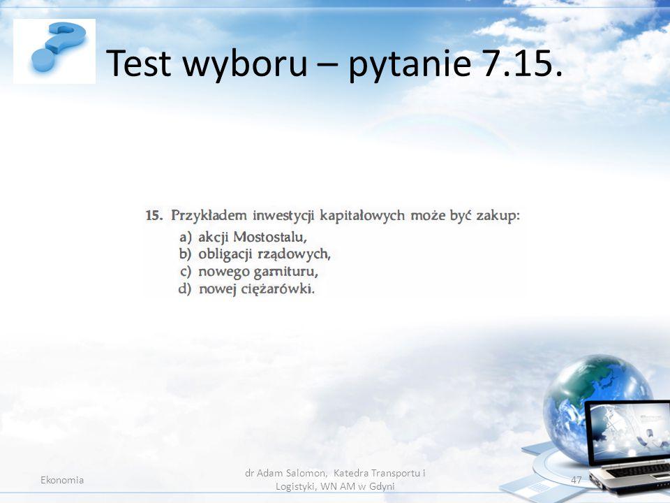Test wyboru – pytanie 7.15. Ekonomia dr Adam Salomon, Katedra Transportu i Logistyki, WN AM w Gdyni 47