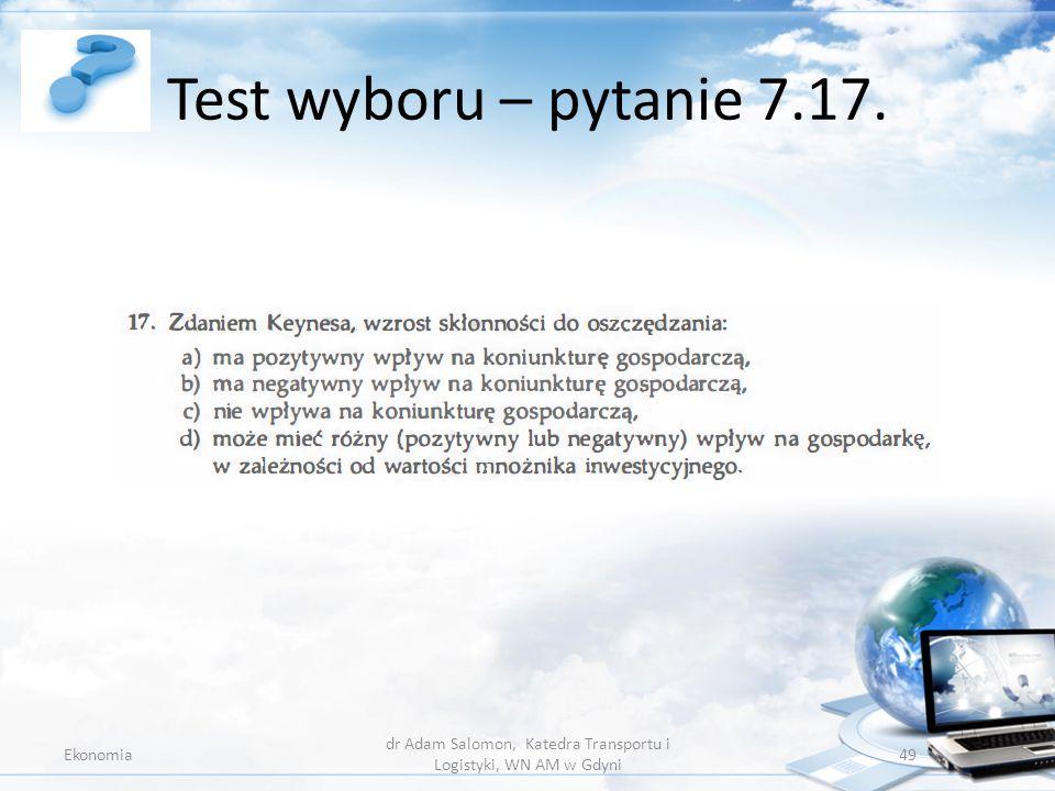 Test wyboru – pytanie 7.17. Ekonomia dr Adam Salomon, Katedra Transportu i Logistyki, WN AM w Gdyni 49