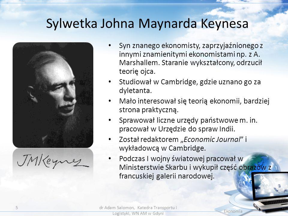 Keynesowski model równowagi – założenia Ekonomia dr Adam Salomon, Katedra Transportu i Logistyki, WN AM w Gdyni 6 Keynesowski model równowagi opiera się na następujących założeniach: 1.analiza dotyczy krótkiego okresu; 2.zakładana jest stałość cen i płac; 3.z analizy zostają wyeliminowane następujące czynniki: a)wzrost podaży siły roboczej; b)wpływ inwestycji na powiększenie zdolności wytwórczych; c)postęp techniczny; 4.zdolności wytwórcze są dane, stanowią ramę określającą górny, maksymalny poziom dochodu narodowego.