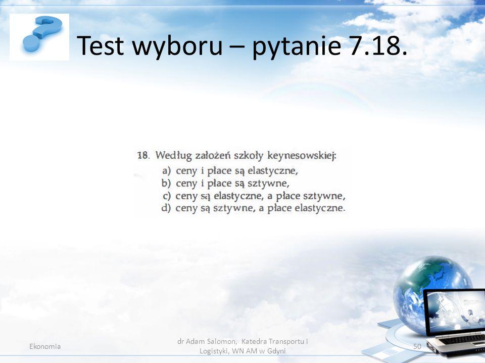 Test wyboru – pytanie 7.18. Ekonomia dr Adam Salomon, Katedra Transportu i Logistyki, WN AM w Gdyni 50