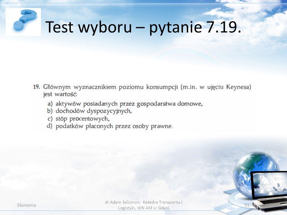 Test wyboru – pytanie 7.19. Ekonomia dr Adam Salomon, Katedra Transportu i Logistyki, WN AM w Gdyni 51
