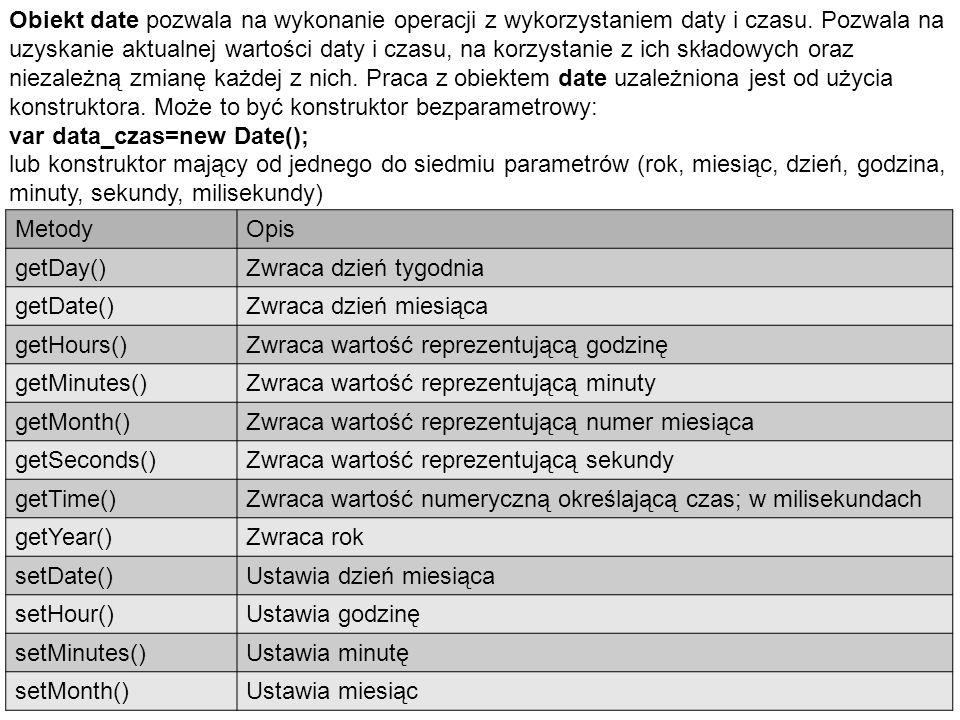 Obiekt date pozwala na wykonanie operacji z wykorzystaniem daty i czasu.