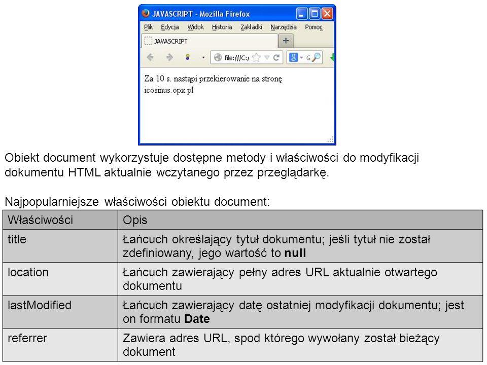 Obiekt document wykorzystuje dostępne metody i właściwości do modyfikacji dokumentu HTML aktualnie wczytanego przez przeglądarkę.