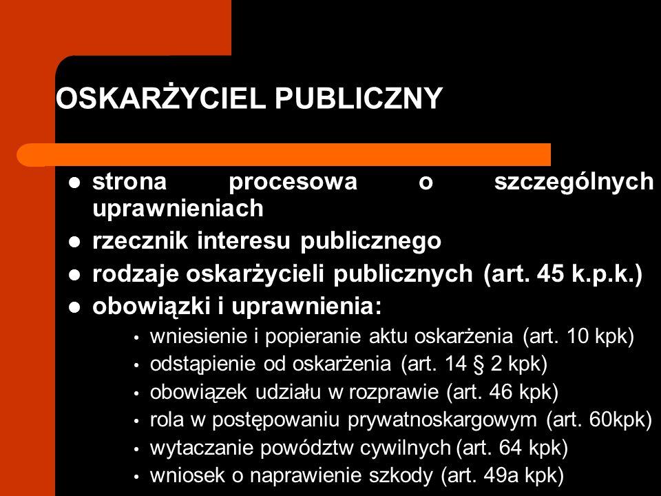 OSKARŻYCIEL PUBLICZNY strona procesowa o szczególnych uprawnieniach rzecznik interesu publicznego rodzaje oskarżycieli publicznych (art. 45 k.p.k.) ob
