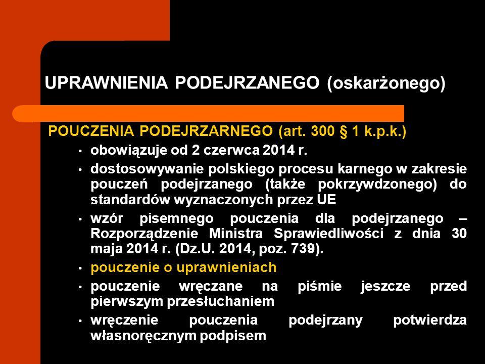 UPRAWNIENIA PODEJRZANEGO (oskarżonego) POUCZENIA PODEJRZARNEGO (art. 300 § 1 k.p.k.) obowiązuje od 2 czerwca 2014 r. dostosowywanie polskiego procesu