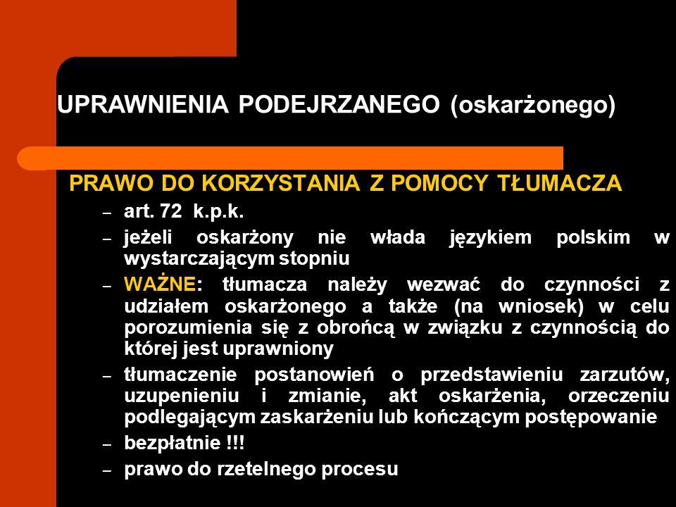 UPRAWNIENIA PODEJRZANEGO (oskarżonego) PRAWO DO KORZYSTANIA Z POMOCY TŁUMACZA – art. 72 k.p.k. – jeżeli oskarżony nie włada językiem polskim w wystarc