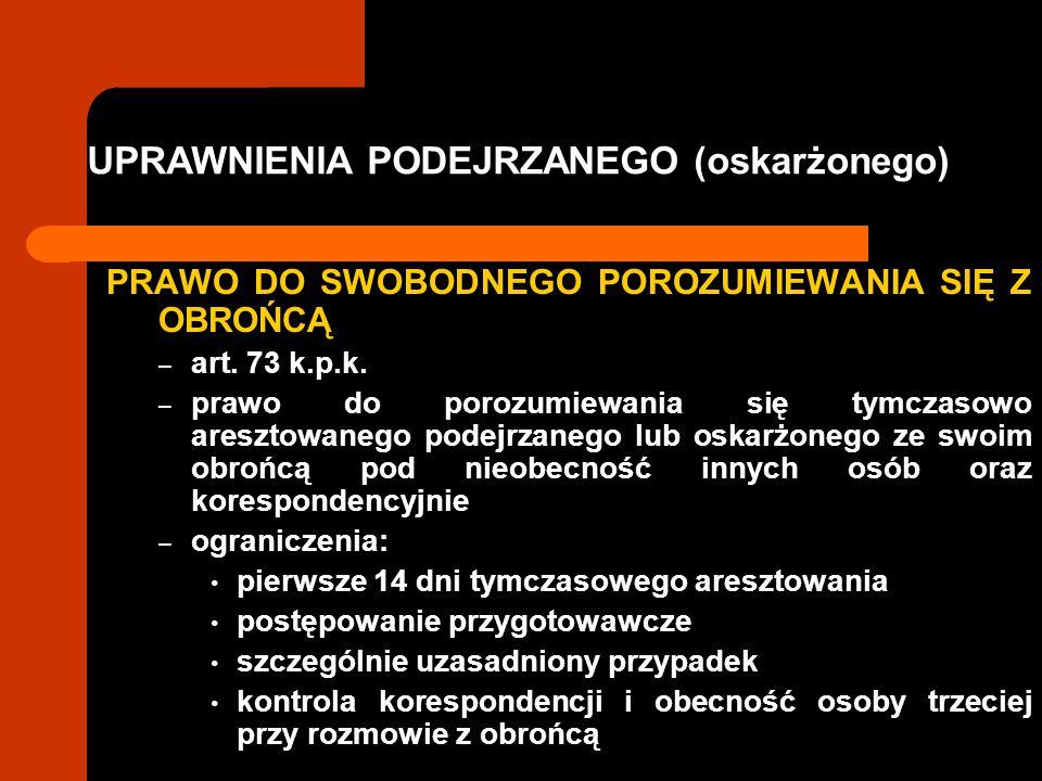 UPRAWNIENIA PODEJRZANEGO (oskarżonego) PRAWO DO SWOBODNEGO POROZUMIEWANIA SIĘ Z OBROŃCĄ – art. 73 k.p.k. – prawo do porozumiewania się tymczasowo ares