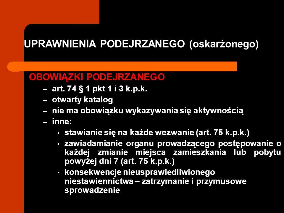 UPRAWNIENIA PODEJRZANEGO (oskarżonego) OBOWIĄZKI PODEJRZANEGO – art. 74 § 1 pkt 1 i 3 k.p.k. – otwarty katalog – nie ma obowiązku wykazywania się akty