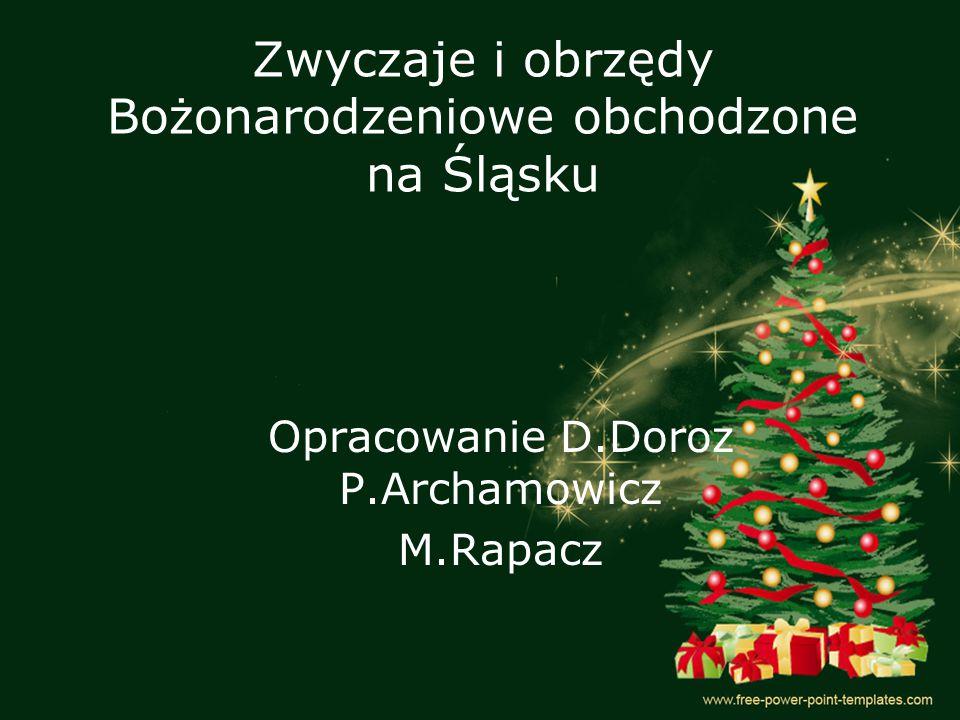 Zwyczaje i obrzędy Bożonarodzeniowe obchodzone na Śląsku Opracowanie D.Doroz P.Archamowicz M.Rapacz