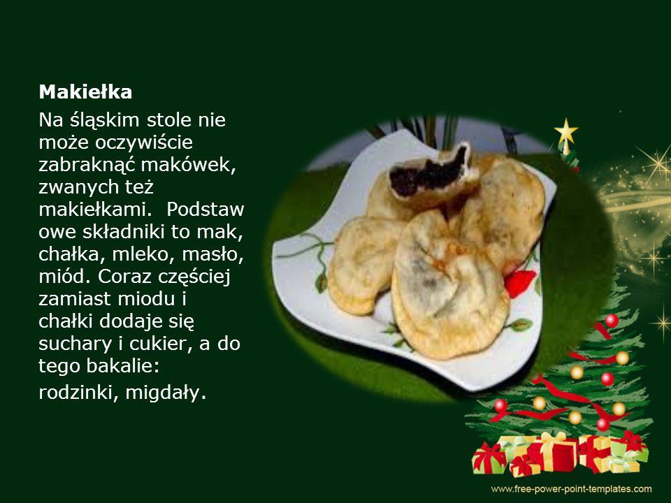 Makiełka Na śląskim stole nie może oczywiście zabraknąć makówek, zwanych też makiełkami. Podstaw owe składniki to mak, chałka, mleko, masło, miód. Cor