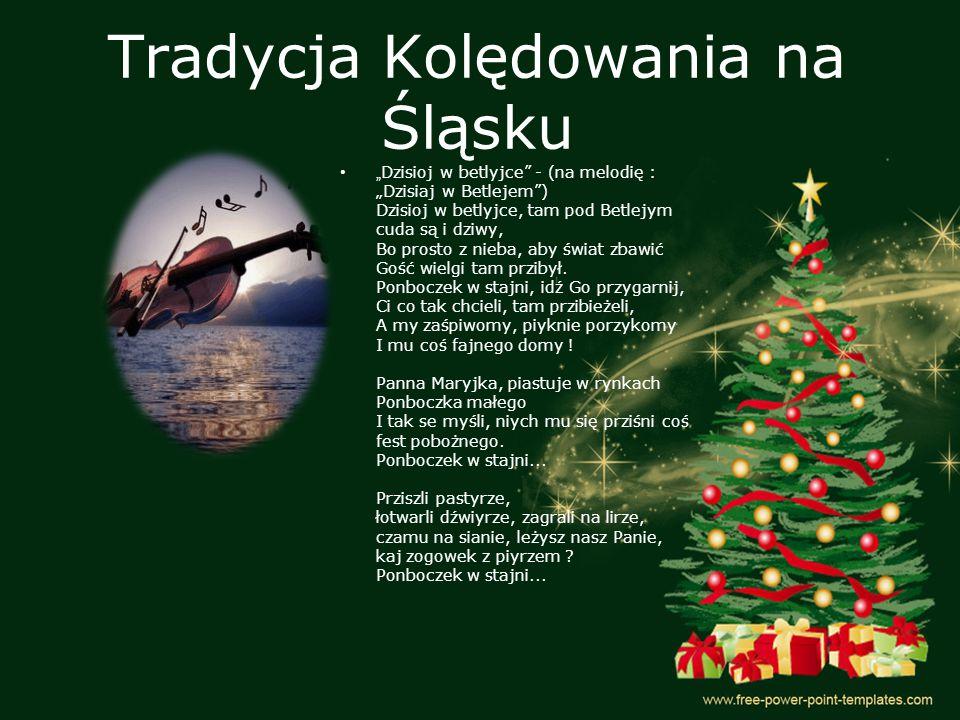"""Tradycja Kolędowania na Śląsku """" Dzisioj w betlyjce"""" - (na melodię : """"Dzisiaj w Betlejem"""") Dzisioj w betlyjce, tam pod Betlejym cuda są i dziwy, Bo pr"""