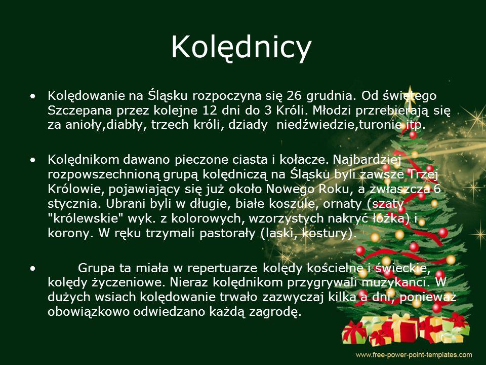 Kolędnicy Kolędowanie na Śląsku rozpoczyna się 26 grudnia. Od świętego Szczepana przez kolejne 12 dni do 3 Króli. Młodzi przrebierają się za anioły,di
