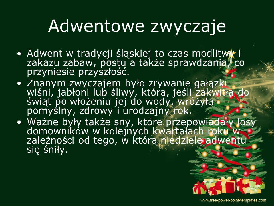 Adwentowe zwyczaje Adwent w tradycji śląskiej to czas modlitwy i zakazu zabaw, postu a także sprawdzania, co przyniesie przyszłość. Znanym zwyczajem b