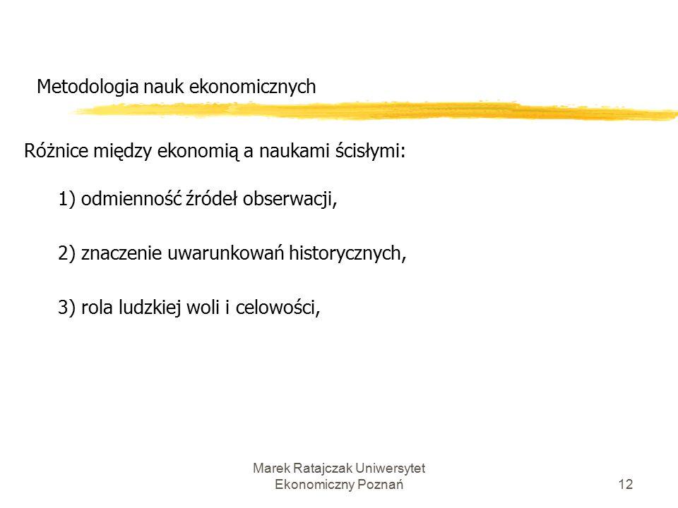 Marek Ratajczak Uniwersytet Ekonomiczny Poznań11 Metodologia nauk ekonomicznych Nauki ekonomiczne, tak samo jak inne nauki społeczne, różnią od nauk przyrodniczych zwłaszcza następujące cechy: 1.złożoność badanych zjawisk, 2.ograniczone stosowanie metod ścisłych, 3.częste używanie potocznego języka, 4.trudności z oddzieleniem podejścia pozytywnego i normatywnego