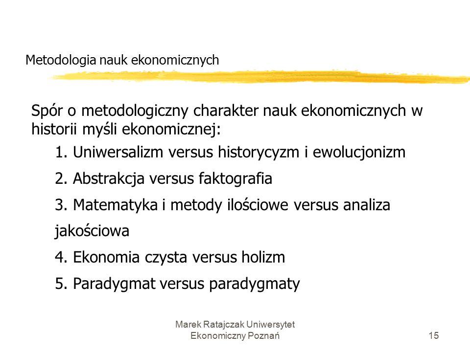 Marek Ratajczak Uniwersytet Ekonomiczny Poznań14 Metodologia nauk ekonomicznych Hipotetyczno - dedukcyjny model nauki w badaniach ekonomicznych 1.