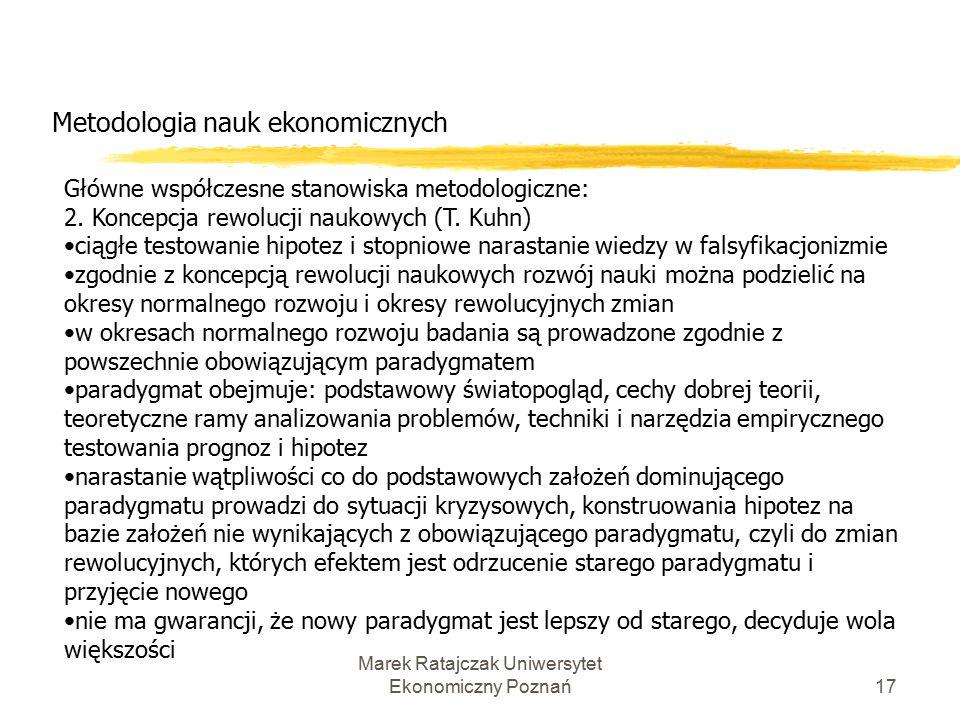Marek Ratajczak Uniwersytet Ekonomiczny Poznań16 Metodologia nauk ekonomicznych Główne współczesne stanowiska metodologiczne: 1.