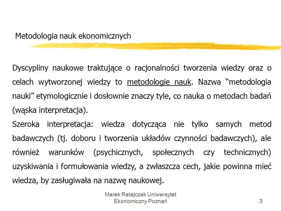 Marek Ratajczak Uniwersytet Ekonomiczny Poznań3 Metodologia nauk ekonomicznych Dyscypliny naukowe traktujące o racjonalności tworzenia wiedzy oraz o celach wytworzonej wiedzy to metodologie nauk.