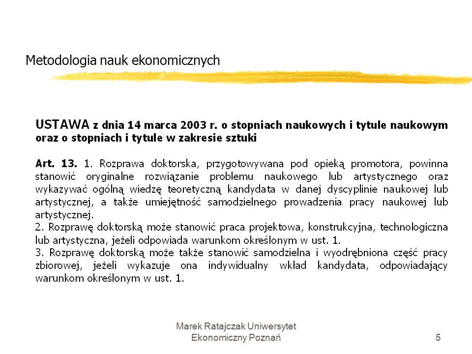 Marek Ratajczak Uniwersytet Ekonomiczny Poznań15 Metodologia nauk ekonomicznych Spór o metodologiczny charakter nauk ekonomicznych w historii myśli ekonomicznej: 1.