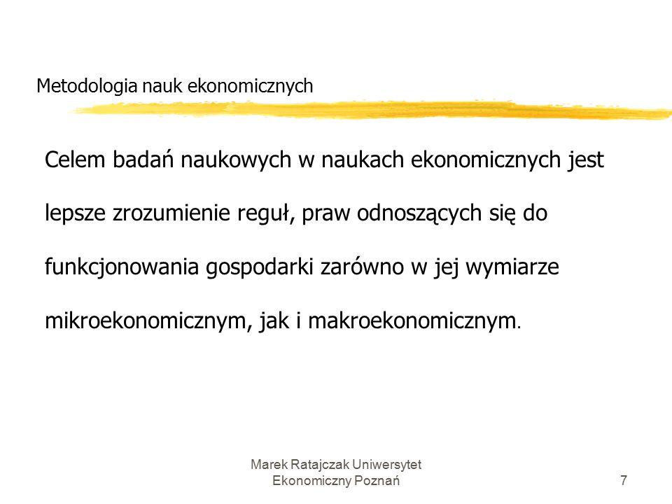 Marek Ratajczak Uniwersytet Ekonomiczny Poznań17 Metodologia nauk ekonomicznych Główne współczesne stanowiska metodologiczne: 2.