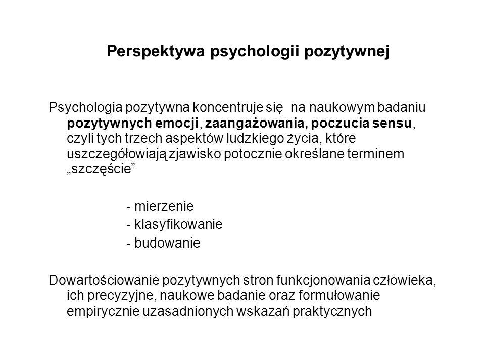 Perspektywa psychologii pozytywnej Psychologia pozytywna koncentruje się na naukowym badaniu pozytywnych emocji, zaangażowania, poczucia sensu, czyli