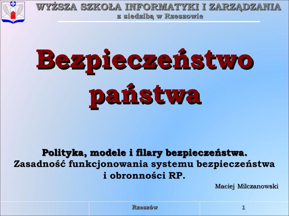 WYŻSZA SZKOŁA INFORMATYKI I ZARZĄDZANIA z siedzibą w Rzeszowie 1 Rzeszów Bezpieczeństwo państwa Maciej Milczanowski Polityka, modele i filary bezpiecz