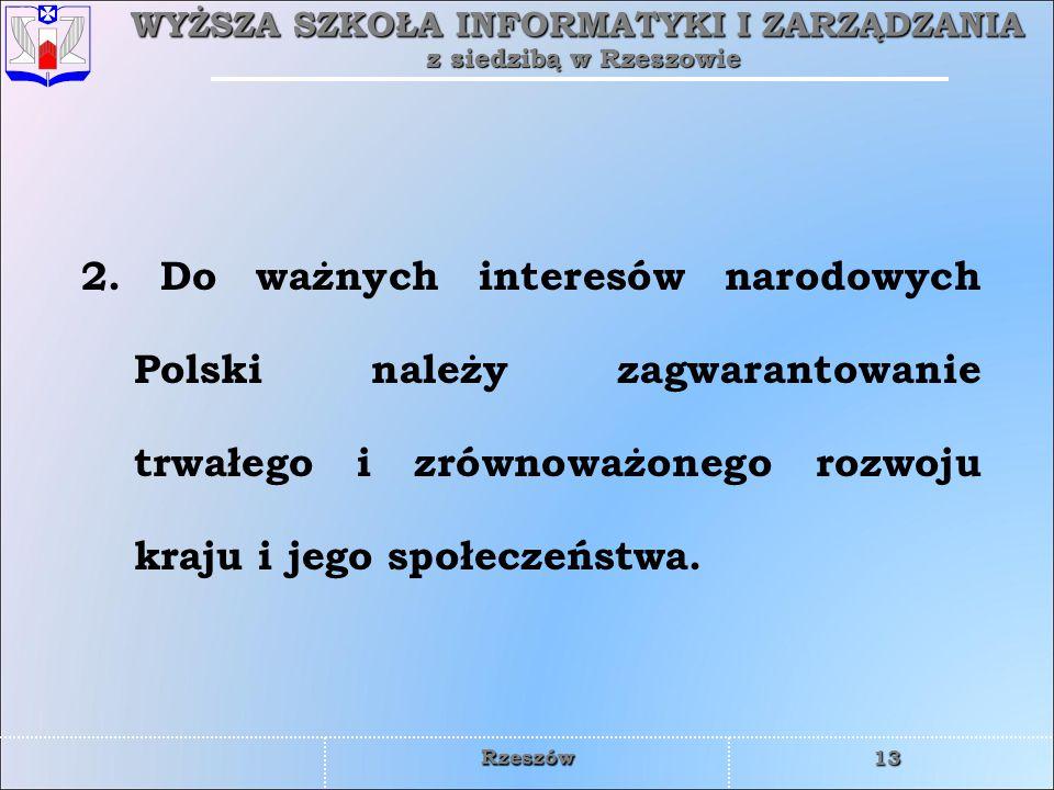 WYŻSZA SZKOŁA INFORMATYKI I ZARZĄDZANIA z siedzibą w Rzeszowie 13 Rzeszów 2. Do ważnych interesów narodowych Polski należy zagwarantowanie trwałego i