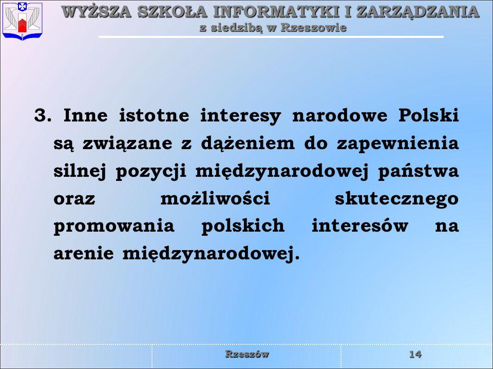 WYŻSZA SZKOŁA INFORMATYKI I ZARZĄDZANIA z siedzibą w Rzeszowie 14 Rzeszów 3. Inne istotne interesy narodowe Polski są związane z dążeniem do zapewnien