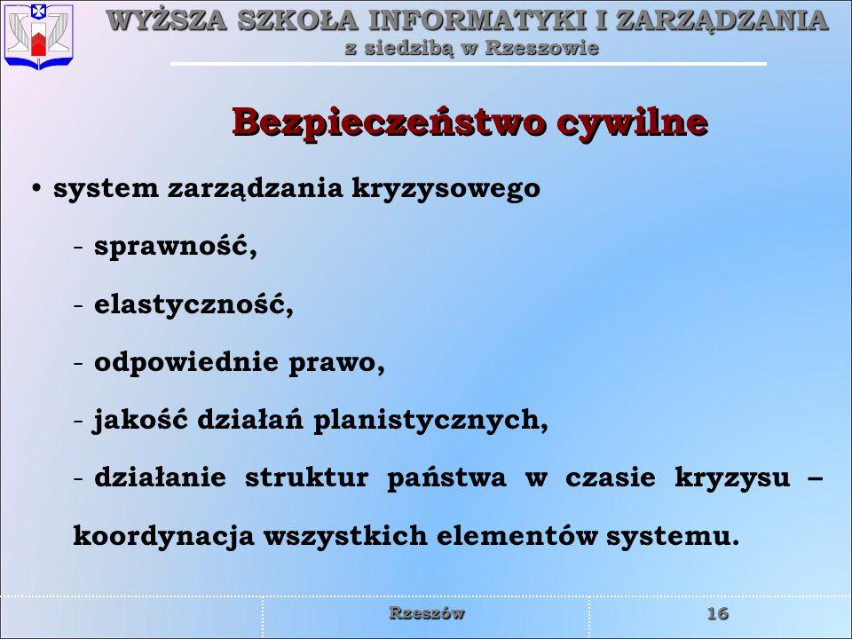 WYŻSZA SZKOŁA INFORMATYKI I ZARZĄDZANIA z siedzibą w Rzeszowie 16 Rzeszów Bezpieczeństwo cywilne system zarządzania kryzysowego - sprawność, - elastyc