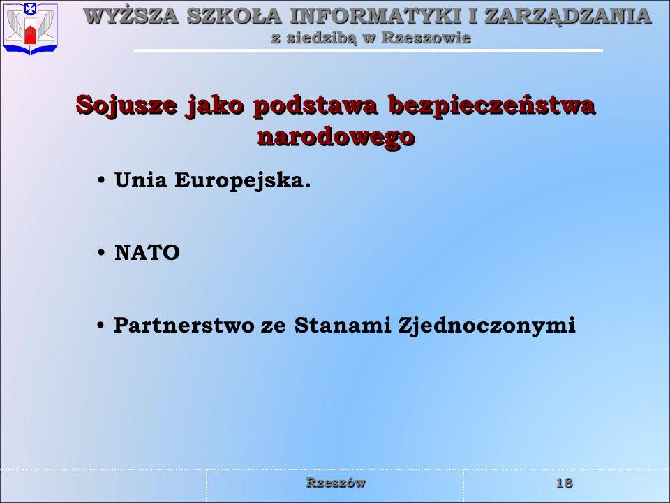 WYŻSZA SZKOŁA INFORMATYKI I ZARZĄDZANIA z siedzibą w Rzeszowie 18 Rzeszów Sojusze jako podstawa bezpieczeństwa narodowego Unia Europejska. NATO Partne