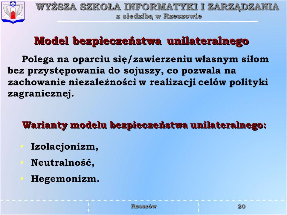 WYŻSZA SZKOŁA INFORMATYKI I ZARZĄDZANIA z siedzibą w Rzeszowie 20 Rzeszów Model bezpieczeństwa unilateralnego Polega na oparciu się/zawierzeniu własny